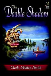 The Double Shadow, by Clark Ashton Smith (Paperback)
