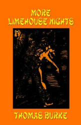 More Limehouse Nights, by Thomas Burke (Hardcover)