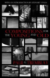 Compositions for the Young and Old, by Paul G. Tremblay (Paperback)