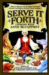 Serve It Forth: Cooking with Anne McCaffrey, by Anne McCaffrey