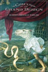 Circus of the Grand Design, by Robert Freeman Wexler (Hardcover)