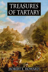 Treasures of Tartary and Other Heroic Tales, by Robert E. Howard (Hardcover)