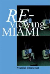 Re-Viewing Miami: A Collection of Essays, Criticism, & Art Reviews, by Michael Betancourt (Paperback)