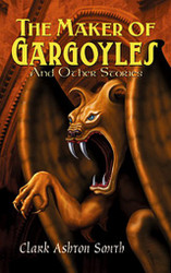 The Maker of Gargoyles and Other Stories, by Clark Ashton Smith (Paperback)