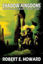 The Weird Works of Robert E. Howard, Vol. 01: Shadow Kingdoms (Hardcover)