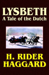 Lysbeth: A Tale of the Dutch, by H. Rider Haggard (Hardcover)