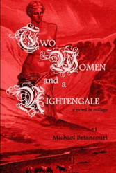 Two Women and a Nightengale: A Novel in Collage, by Michael Betancourt (Paperback)
