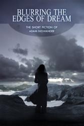 Blurring the Edges of Dream: The Short Fiction of Adam Niswander, by Adam Niswander (Hardcover)