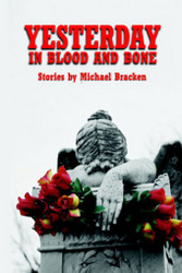 Yesterday in Blood and Bone, by Michael Bracken (Hardcover)