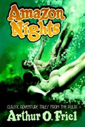 Amazon Nights: Classic Adventure Tales from the Pulps, by Arthur O. Friel (HC)