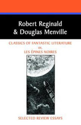 Classics of Fantastic Literature: Selected Review Essays,  by Robert Reginald and Douglas Menville (Hardcover)