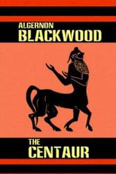The Centaur, by Algernon Blackwood (Hardcover)