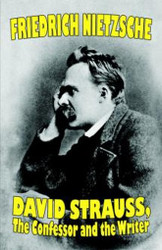David Strauss, the Confessor and the Writer, by Friedrich Nietzsche (Hardcover)