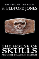 The House of Skulls and Other Tales from the Pulps, by H. Bedford-Jones (hc)