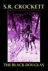 The Black Douglas, by S. R. Crockett (Hardcover)