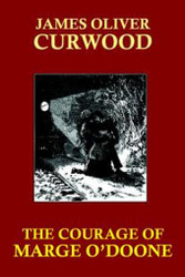 The Courage of Marge O'Doone, by James Oliver Curwood (Paperback)