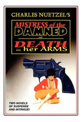 """""""Mistress of the Damned"""" and """"Death in Her Arms"""" -- Two Tales of Murder and Passion, by Charles Nuetzel"""