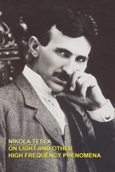 ON LIGHT AND OTHER HIGH FREQUENCY PHENOMENA, by Nikola Tesla (Paperback)