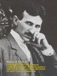 EXPERIMENTS WITH ALTERNATE CURRENTS OF VERY HIGH FREQUENCY AND THEIR APPLICATION TO METHODS OF ARTIFICIAL ILLUMINATION, by Nikola Tesla (Paperback)