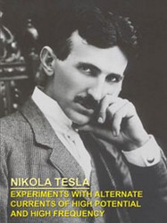 EXPERIMENTS WITH ALTERNATE CURRENTS OF HIGH POTENTIAL AND HIGH FREQUENCY, by Nikola Tesla (Paperback)
