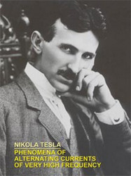 PHENOMENA OF ALTERNATING CURRENTS OF VERY HIGH FREQUENCY, by Nikola Tesla (Paperback)