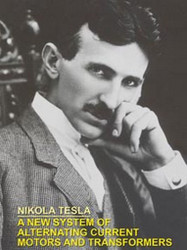 A NEW SYSTEM OF ALTERNATING CURRENT MOTORS AND TRANSFORMERS, by Nikola Tesla (Paperback)