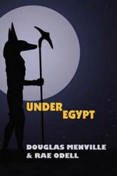 Under Egypt, by Douglas Menville & Rae Odell (Paperback)