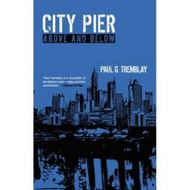 City Pier: Above and Below, by Paul Tremblay (PB)
