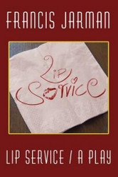 Lip Service: A Play, by Francis Jarman (Paperback)