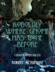 KOBOLDLY WHERE GNOME HAS GONE BEFORE! (Wildside Gaming System Module)