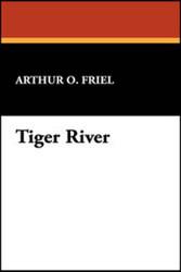 Tiger River, by Arthur O. Friel (Hardcover)