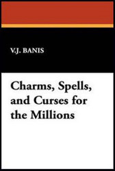 Charms, Spells, and Curses for the Millions, by V.J. Banis (Hardcover)