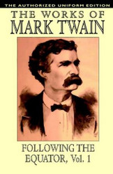 Following the Equator, Vol.1: The Authorized Uniform Edition, by Mark Twain (Paperback)