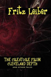 The Creature from Cleveland Depth and Other Tales, by Fritz Leiber (Paperback)