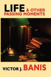 Life & Other Passing Moments: A Collection of Short Writings, by Victor J. Banis (Paperback)