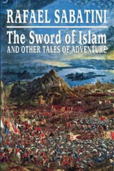 The Sword of Islam and Other Tales of Adventure, by Rafael Sabatini (Hardcover)