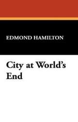 City at World's End, by Edmond Hamilton (Hardcover)