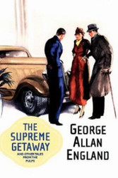 The Supreme Getaway and Other Tales from the Pulps. by George Allan England (Paperback)