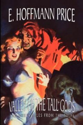 Valley of the Tall Gods and Other Tales from the Pulps, by E. Hoffmann Price (Hardcover)