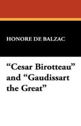 """""""Cesar Birotteau"""" and """"Gaudissart the Great,"""" by Honore de Balzac (Hardcover)"""