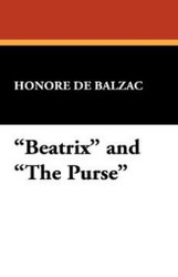"""""""Beatrix"""" and """"The Purse,"""" by Honore de Balzac (Hardcover)"""
