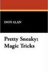 Pretty Sneaky: Magic Tricks, by Don Alan (Paperback)