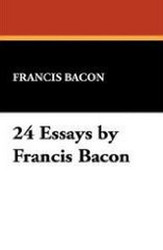 24 Essays by Francis Bacon, by Francis Bacon (Paperback)