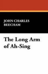 The Long Arm of Ah-Sing, by John Charles Beecham (Paperback)