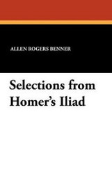 Selections from Homer's Iliad, by Allen Rogers Benner (Paperback)