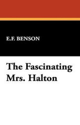 The Fascinating Mrs. Halton, by E.F. Benson (Case Laminate Hardcover)