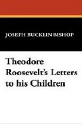 Theodore Roosevelt's Letters to his Children, by Joseph Bucklin Bishop (Paperback)