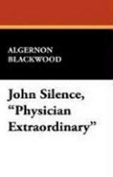 "John Silence, ""Physician Extraordinary"", by Algernon Blackwood (Case Laminate Hardcover)"