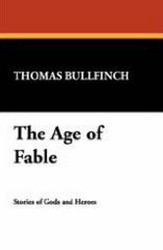The Age of Fable, by Thomas Bullfinch (Case Laminate Hardcover) 1434492613