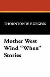 """Mother West Wind """"When"""" Stories, by Thornton W. Burgess (Case Laminate Hardcover)"""